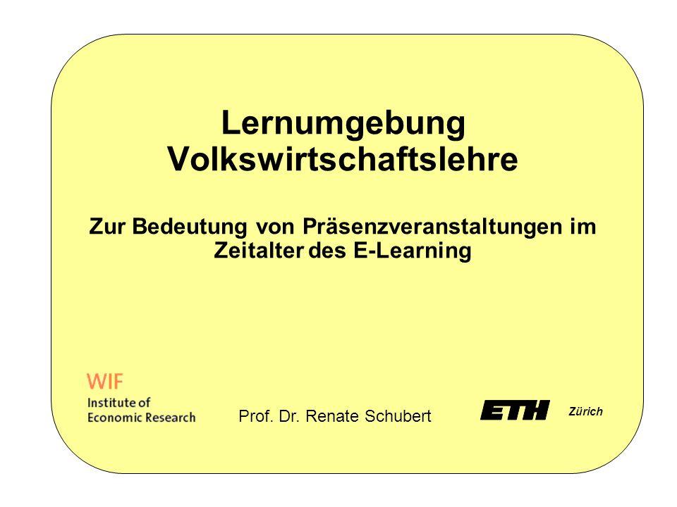 Lernumgebung Volkswirtschaftslehre Zur Bedeutung von Präsenzveranstaltungen im Zeitalter des E-Learning Zürich Prof.