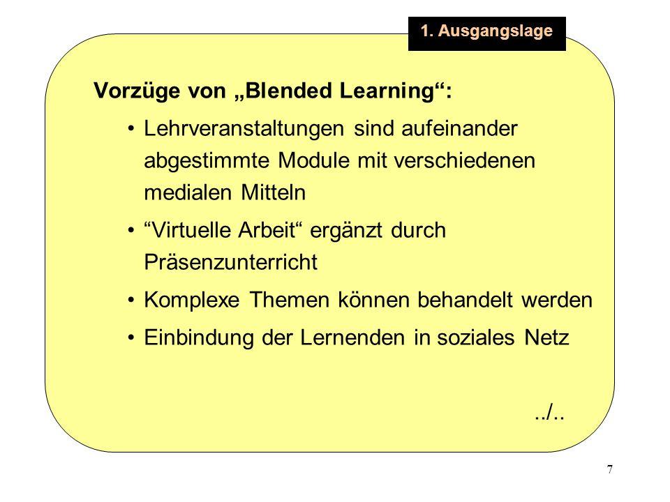 7 1. Ausgangslage Vorzüge von Blended Learning: Lehrveranstaltungen sind aufeinander abgestimmte Module mit verschiedenen medialen Mitteln Virtuelle A