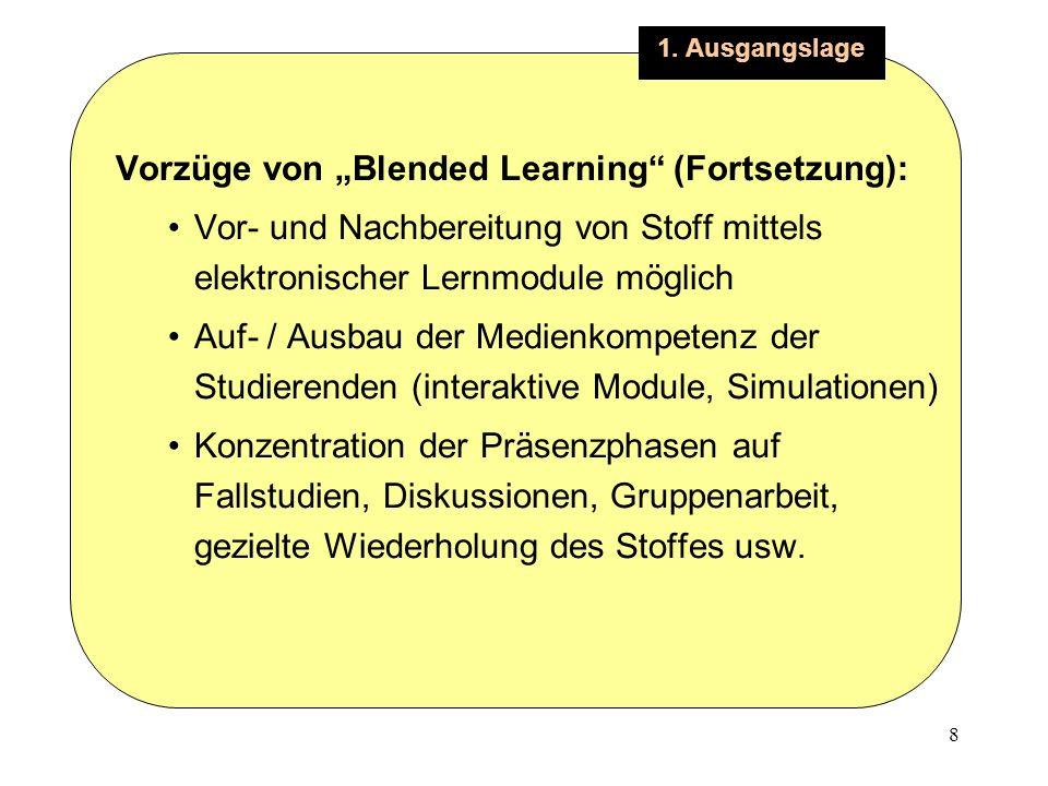 8 1. Ausgangslage Vorzüge von Blended Learning (Fortsetzung): Vor- und Nachbereitung von Stoff mittels elektronischer Lernmodule möglich Auf- / Ausbau