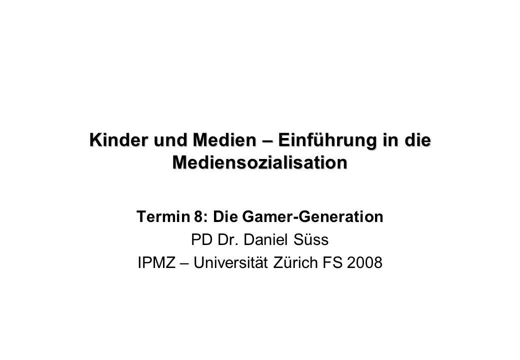 Kinder und Medien – Einführung in die Mediensozialisation Termin 8: Die Gamer-Generation PD Dr. Daniel Süss IPMZ – Universität Zürich FS 2008