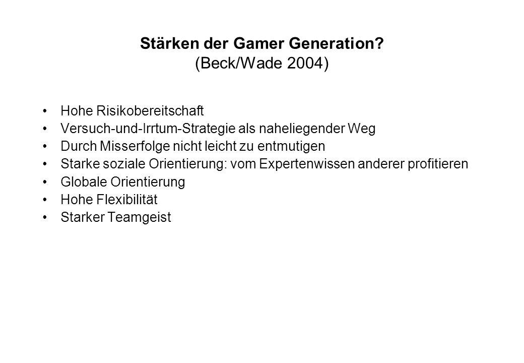 Stärken der Gamer Generation? (Beck/Wade 2004) Hohe Risikobereitschaft Versuch-und-Irrtum-Strategie als naheliegender Weg Durch Misserfolge nicht leic