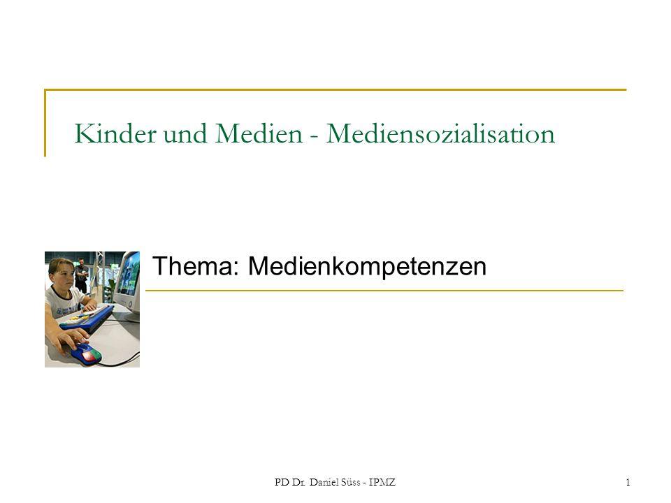 PD Dr. Daniel Süss - IPMZ1 Kinder und Medien - Mediensozialisation Thema: Medienkompetenzen