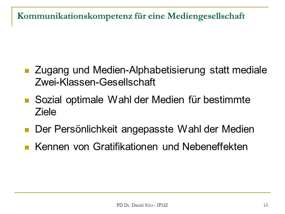 PD Dr. Daniel Süss - IPMZ 10 Kommunikationskompetenz für eine Mediengesellschaft Zugang und Medien-Alphabetisierung statt mediale Zwei-Klassen-Gesells