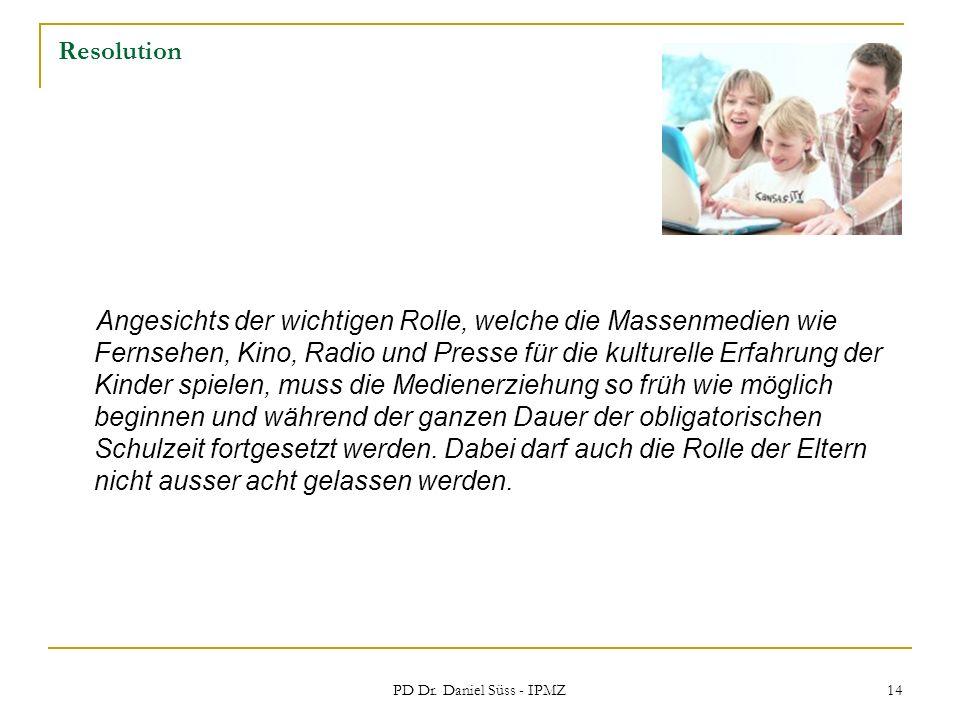 PD Dr. Daniel Süss - IPMZ 14 Resolution Angesichts der wichtigen Rolle, welche die Massenmedien wie Fernsehen, Kino, Radio und Presse für die kulturel