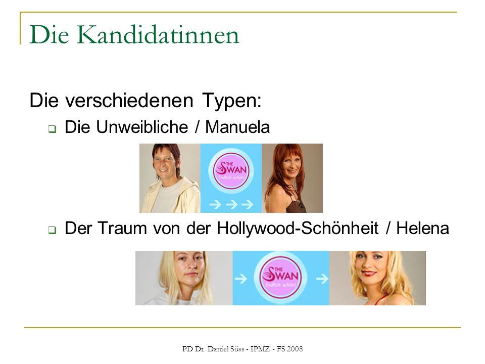PD Dr. Daniel Süss - IPMZ - FS 2008 Die Kandidatinnen Die verschiedenen Typen: Die Unweibliche / Manuela Der Traum von der Hollywood-Schönheit / Helen
