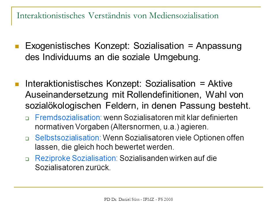 PD Dr. Daniel Süss - IPMZ - FS 2008 Interaktionistisches Verständnis von Mediensozialisation Exogenistisches Konzept: Sozialisation = Anpassung des In