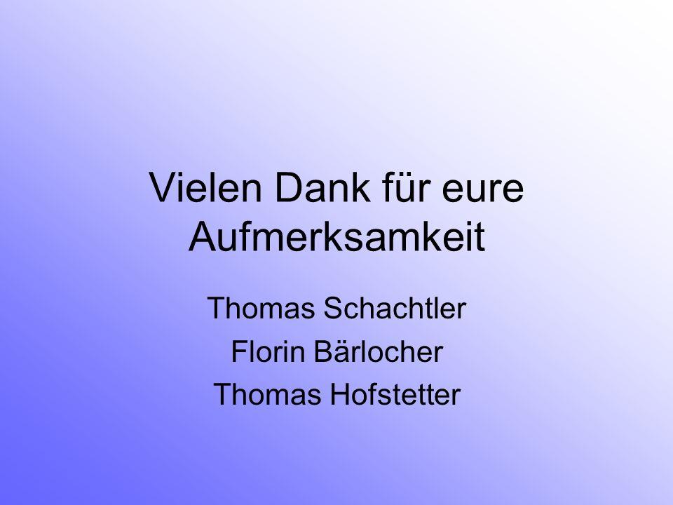 Vielen Dank für eure Aufmerksamkeit Thomas Schachtler Florin Bärlocher Thomas Hofstetter