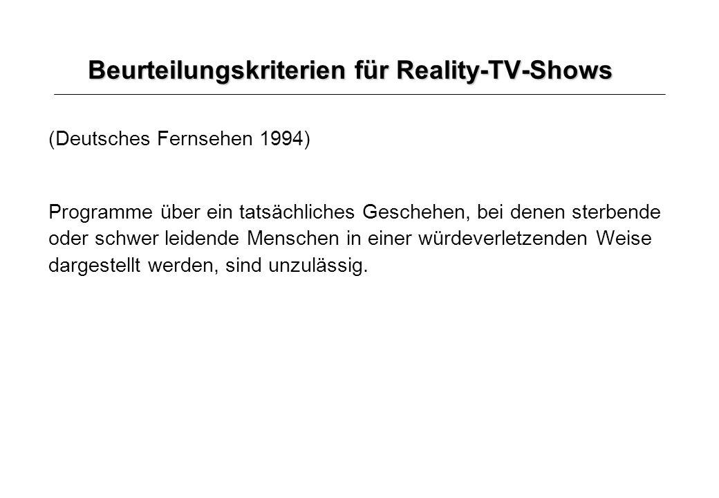 Beurteilungskriterien für Reality-TV-Shows (Deutsches Fernsehen 1994) Programme über ein tatsächliches Geschehen, bei denen sterbende oder schwer leid