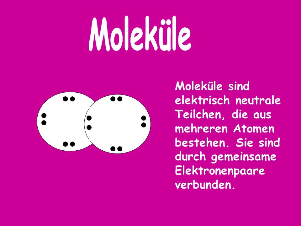 Moleküle sind elektrisch neutrale Teilchen, die aus mehreren Atomen bestehen. Sie sind durch gemeinsame Elektronenpaare verbunden.