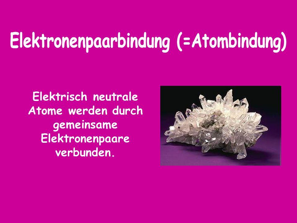 Elektrisch neutrale Atome werden durch gemeinsame Elektronenpaare verbunden.