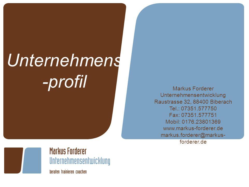 Markus Forderer Unternehmensentwicklung Raustrasse 32, 88400 Biberach Tel.: 07351.577750 Fax: 07351.577751 Mobil: 0176.23801369 www.markus-forderer.de