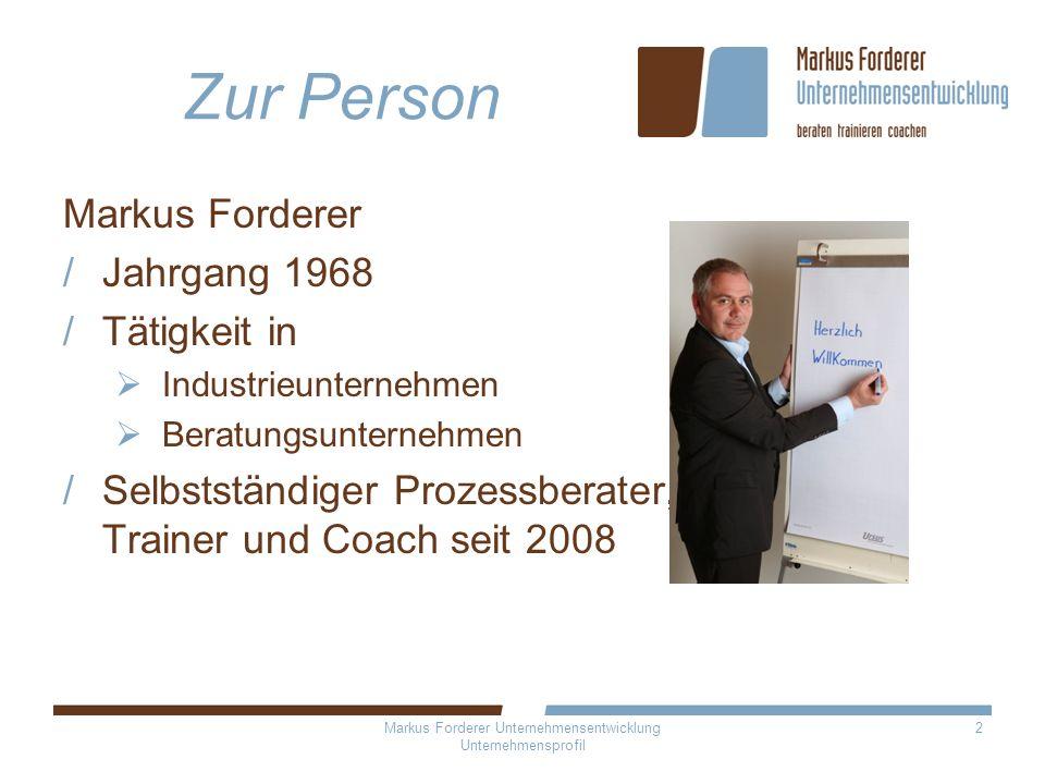 Markus Forderer Unternehmensentwicklung Unternehmensprofil 2 Zur Person Markus Forderer Jahrgang 1968 Tätigkeit in Industrieunternehmen Beratungsunter