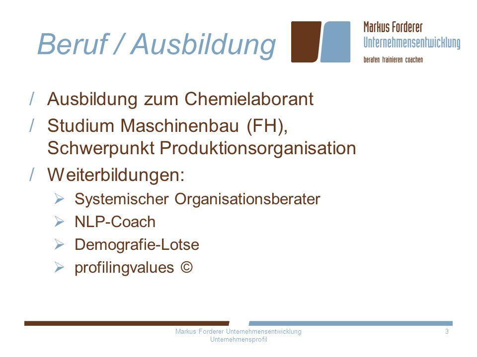 Markus Forderer Unternehmensentwicklung Unternehmensprofil 3 Beruf / Ausbildung Ausbildung zum Chemielaborant Studium Maschinenbau (FH), Schwerpunkt P