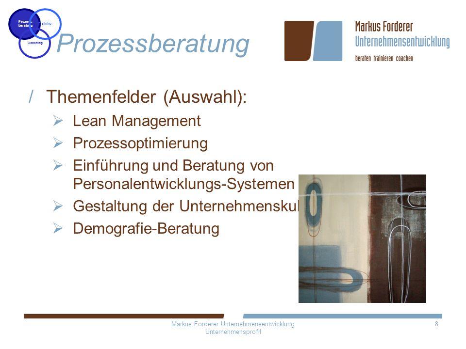 Markus Forderer Unternehmensentwicklung Unternehmensprofil 8 Prozessberatung Themenfelder (Auswahl): Lean Management Prozessoptimierung Einführung und