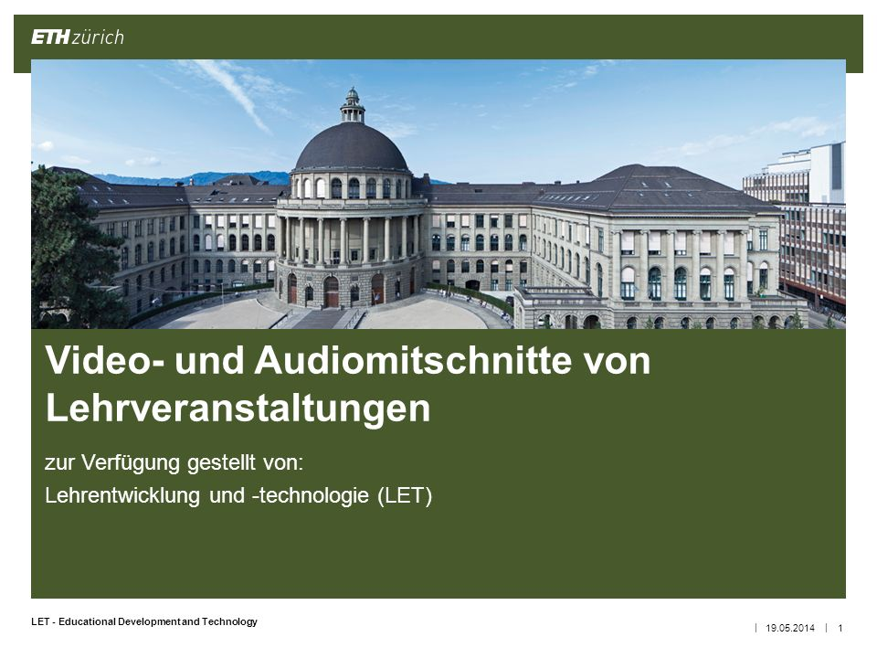 || LET - Educational Development and Technology zur Verfügung gestellt von: Lehrentwicklung und -technologie (LET) 19.05.20141 Video- und Audiomitschn
