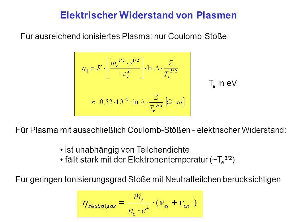 Elektrischer Widerstand von Plasmen Für ausreichend ionisiertes Plasma: nur Coulomb-Stöße: T e in eV Für Plasma mit ausschließlich Coulomb-Stößen - el