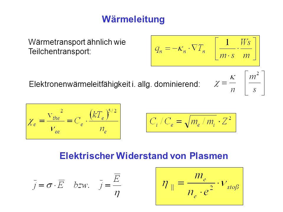 Wärmeleitung Wärmetransport ähnlich wie Teilchentransport: Elektronenwärmeleitfähigkeit i. allg. dominierend: Elektrischer Widerstand von Plasmen