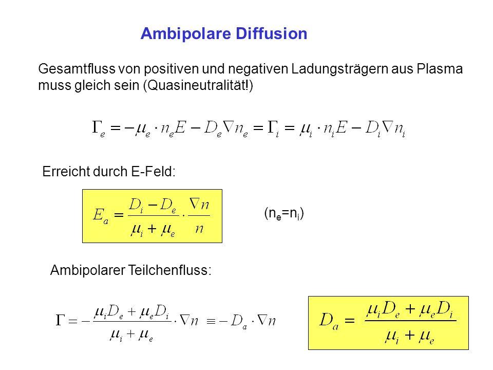 Ambipolare Diffusion Gesamtfluss von positiven und negativen Ladungsträgern aus Plasma muss gleich sein (Quasineutralität!) Erreicht durch E-Feld: (n