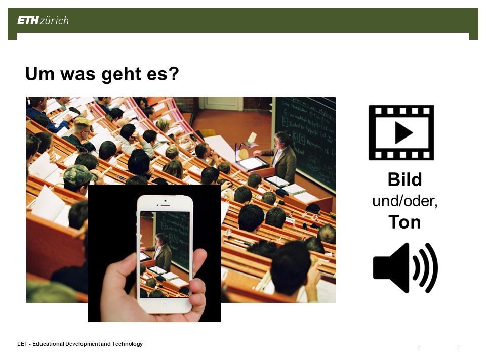 || LET - Educational Development and Technology Um was geht es Bild und/oder, Ton