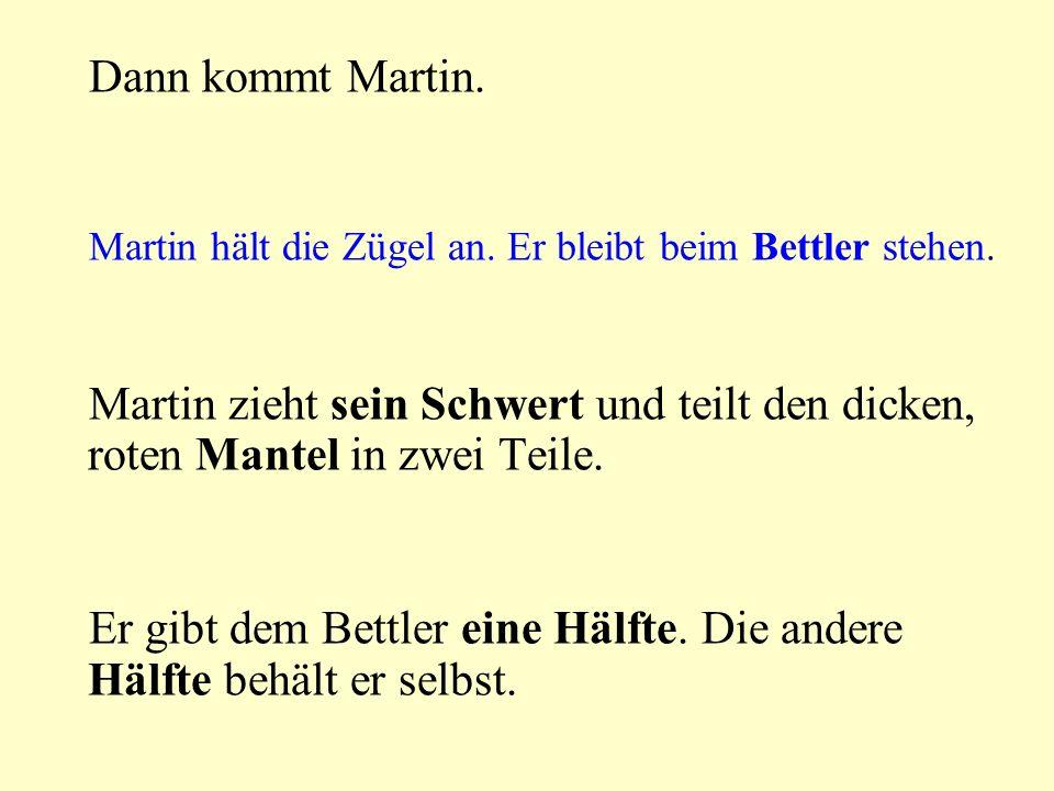 Der Bettler ist froh und möchte Martin danken. Martin ist schon davongeritten.