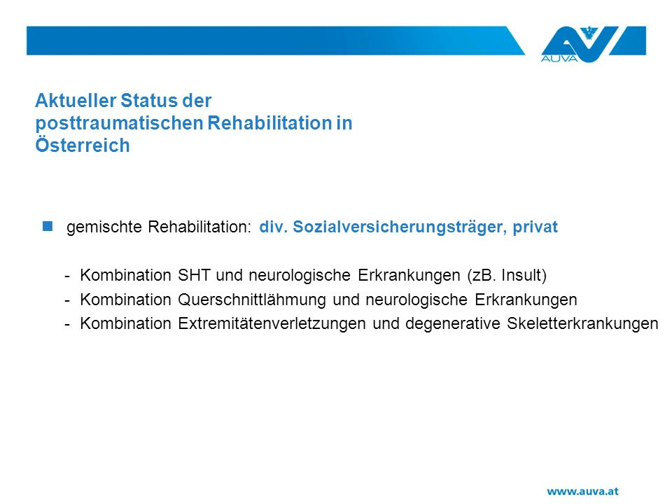 Aktueller Status der posttraumatischen Rehabilitation in Österreich Medizinische Nachbehandlung und physikalische Therapie - Nachbehandlungsambulanzen - physikalische Institute - keine REHABILITATION nach WHO - Richtlinien !!!
