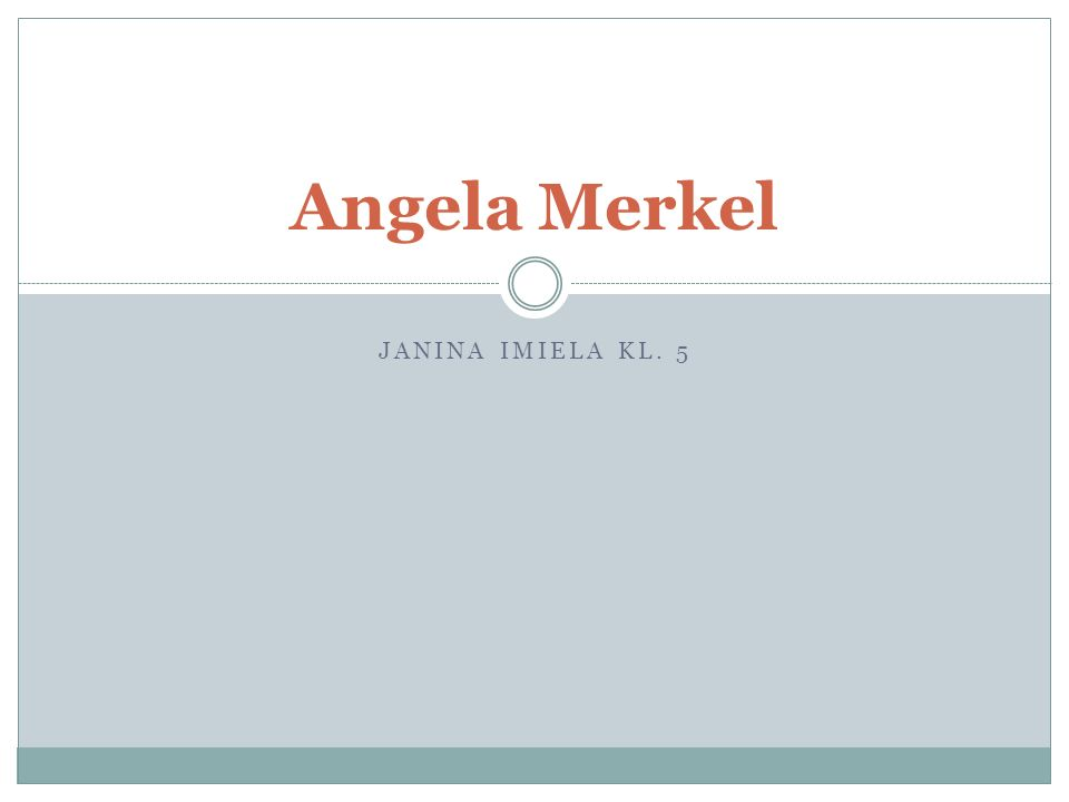 JANINA IMIELA KL. 5 Angela Merkel