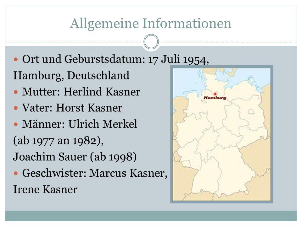 Allgemeine Informationen Ort und Geburstsdatum: 17 Juli 1954, Hamburg, Deutschland Mutter: Herlind Kasner Vater: Horst Kasner Männer: Ulrich Merkel (a
