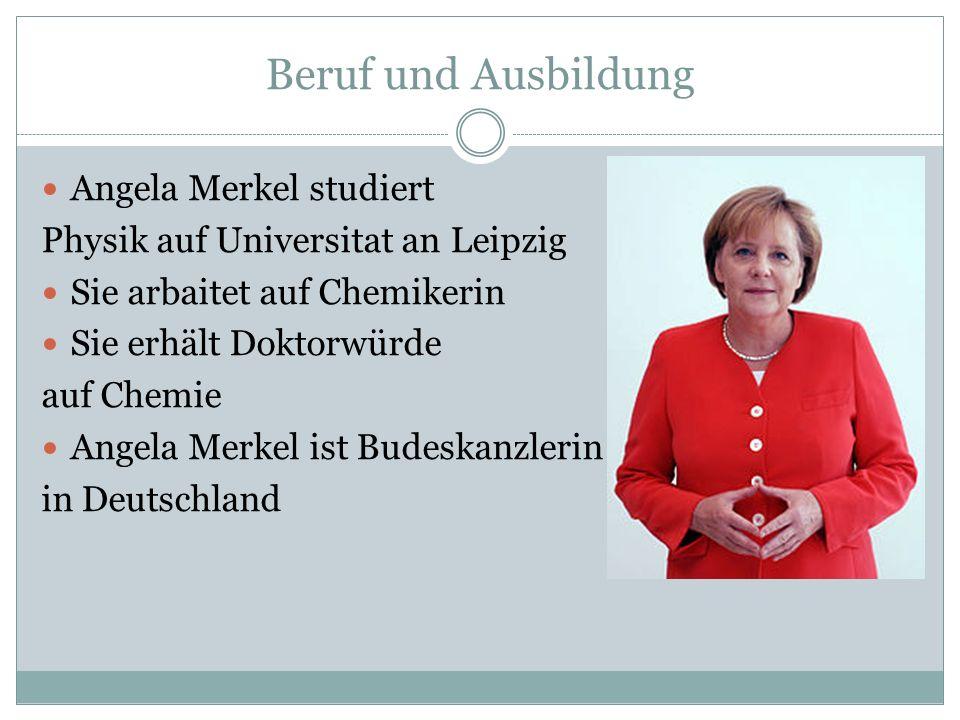 Beruf und Ausbildung Angela Merkel studiert Physik auf Universitat an Leipzig Sie arbaitet auf Chemikerin Sie erhält Doktorwürde auf Chemie Angela Mer