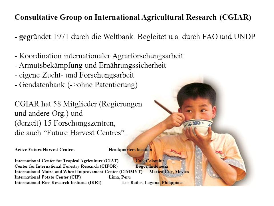 Consultative Group on International Agricultural Research (CGIAR) - gegründet 1971 durch die Weltbank.