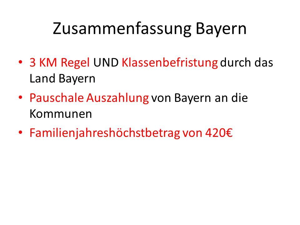 Zusammenfassung Bayern 3 KM Regel UND Klassenbefristung durch das Land Bayern Pauschale Auszahlung von Bayern an die Kommunen Familienjahreshöchstbetrag von 420