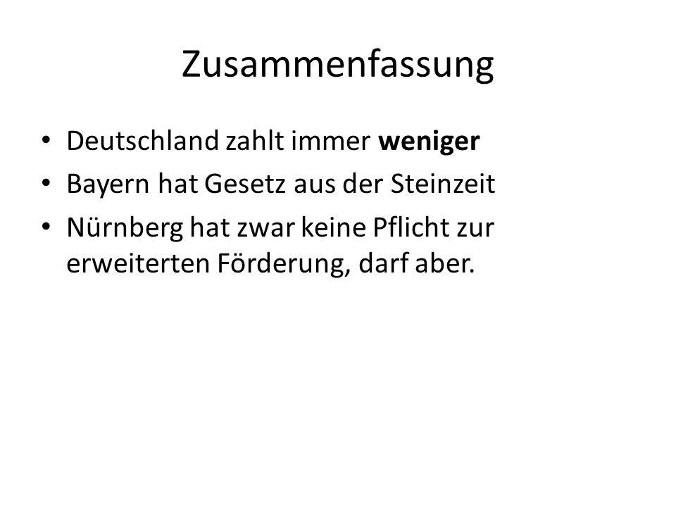 Zusammenfassung Deutschland zahlt immer weniger Bayern hat Gesetz aus der Steinzeit Nürnberg hat zwar keine Pflicht zur erweiterten Förderung, darf aber.