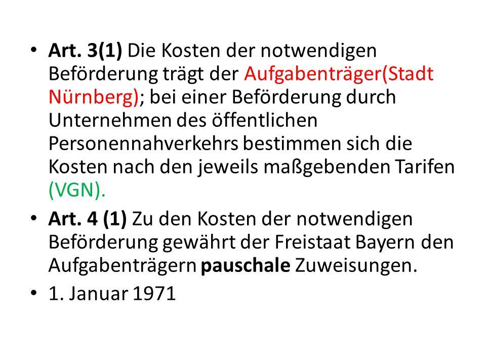 Art. 3(1) Die Kosten der notwendigen Beförderung trägt der Aufgabenträger(Stadt Nürnberg); bei einer Beförderung durch Unternehmen des öffentlichen Pe