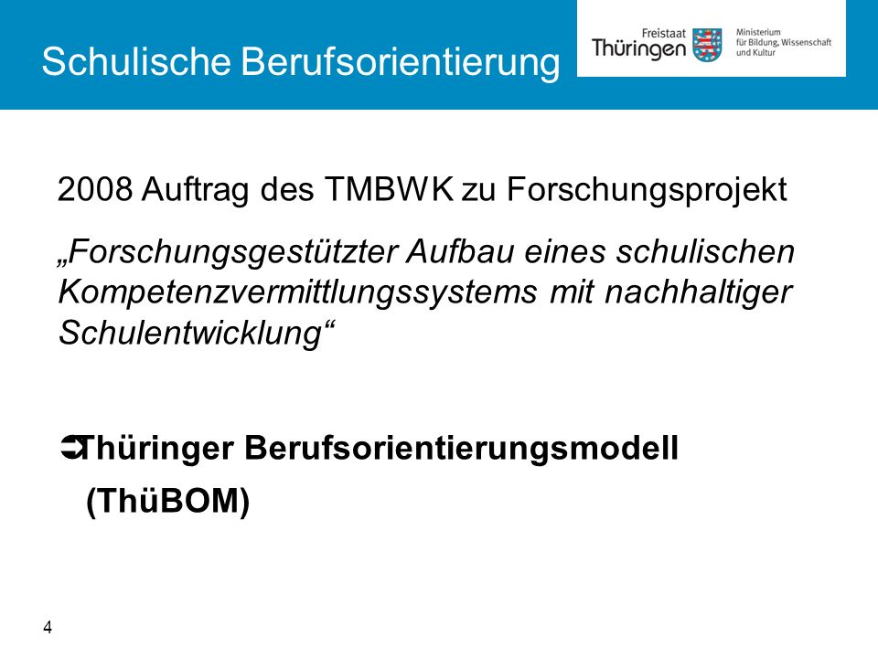 2008 Auftrag des TMBWK zu Forschungsprojekt Forschungsgestützter Aufbau eines schulischen Kompetenzvermittlungssystems mit nachhaltiger Schulentwicklung Thüringer Berufsorientierungsmodell (ThüBOM) Schulische Berufsorientierung 4