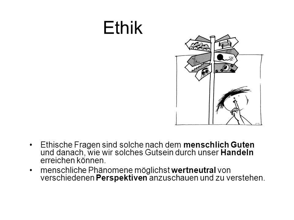 Ethik Ethische Fragen sind solche nach dem menschlich Guten und danach, wie wir solches Gutsein durch unser Handeln erreichen können.