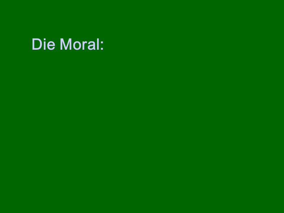 Die Moral: