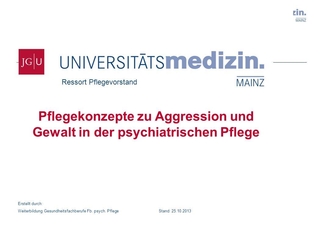 Pflegekonzepte zu Aggression und Gewalt in der psychiatrischen Pflege Erstellt durch: Weiterbildung Gesundheitsfachberufe Fb. psych. Pflege Stand: 25.