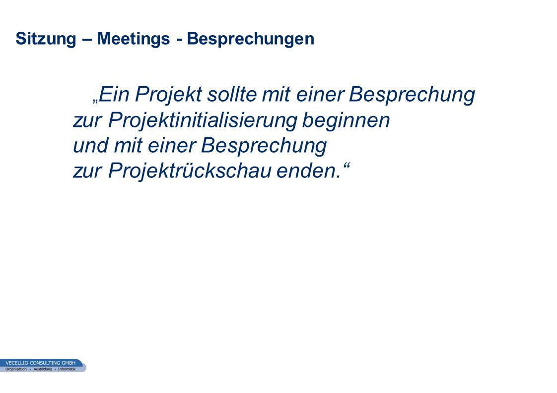 wwgs1.ch Sitzung – Meetings - Besprechungen Ein Projekt sollte mit einer Besprechung zur Projektinitialisierung beginnen und mit einer Besprechung zur