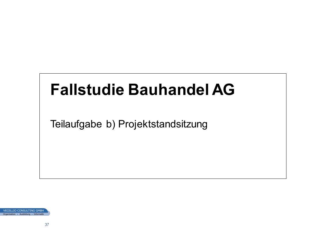 wwgs1.ch 37 Fallstudie Bauhandel AG Teilaufgabe b) Projektstandsitzung