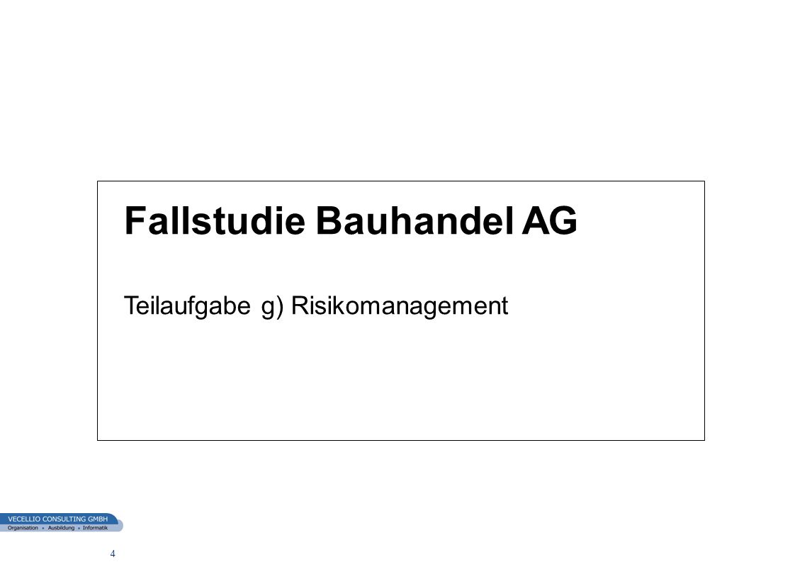 wwgs1.ch 4 Fallstudie Bauhandel AG Teilaufgabe g) Risikomanagement