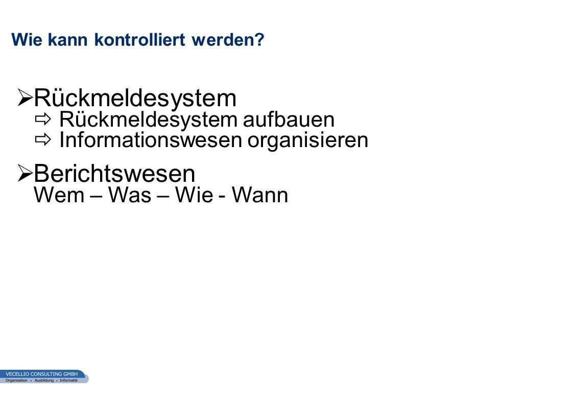 wwgs1.ch Wie kann kontrolliert werden? Rückmeldesystem Rückmeldesystem aufbauen Informationswesen organisieren Berichtswesen Wem – Was – Wie - Wann