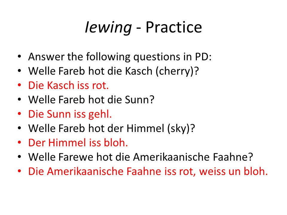 Iewing - Practice Answer the following questions in PD: Welle Fareb hot die Kasch (cherry).