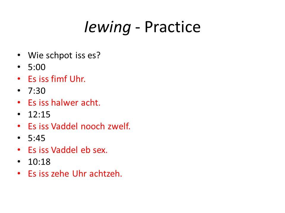 Iewing - Practice Wie schpot iss es. 5:00 Es iss fimf Uhr.
