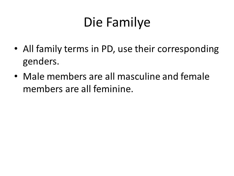 Die Familye All family terms in PD, use their corresponding genders. Male members are all masculine and female members are all feminine.