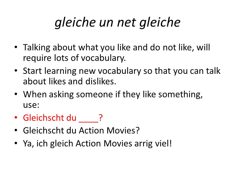 gleiche un net gleiche Talking about what you like and do not like, will require lots of vocabulary. Start learning new vocabulary so that you can tal