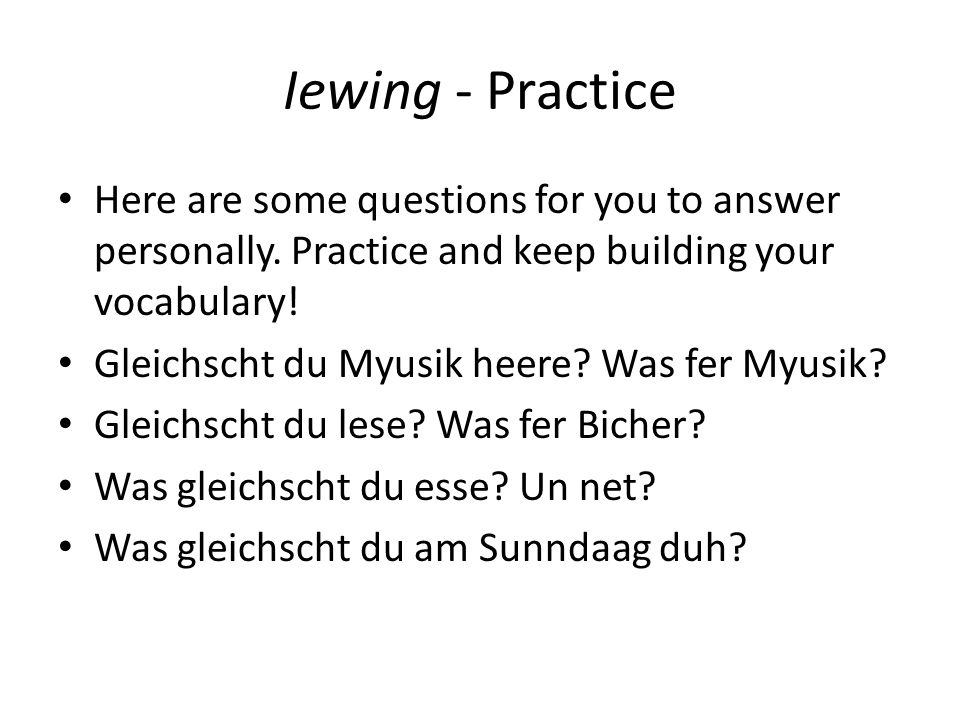 Iewing - Practice Here are some questions for you to answer personally.