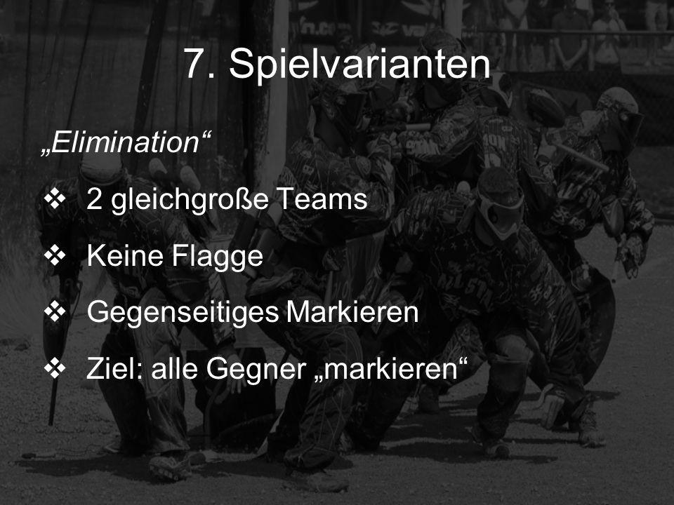 7. Spielvarianten Elimination 2 gleichgroße Teams Keine Flagge Gegenseitiges Markieren Ziel: alle Gegner markieren