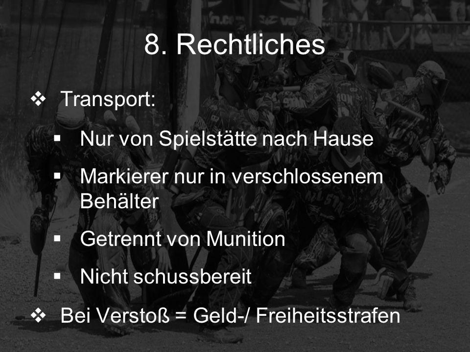 8. Rechtliches Transport: Nur von Spielstätte nach Hause Markierer nur in verschlossenem Behälter Getrennt von Munition Nicht schussbereit Bei Verstoß