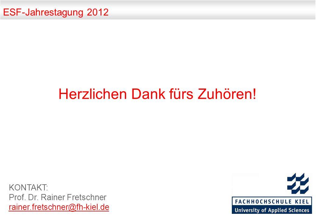 ESF-Jahrestagung 2012 Herzlichen Dank fürs Zuhören! KONTAKT: Prof. Dr. Rainer Fretschner rainer.fretschner@fh-kiel.de