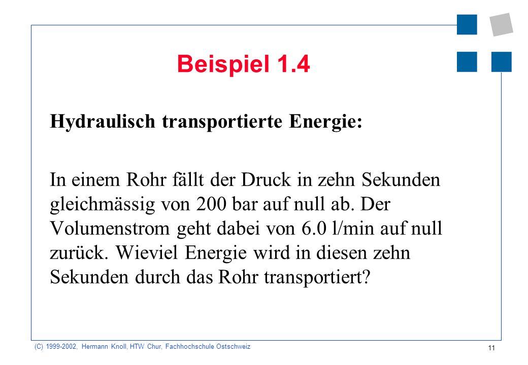 (C) 1999-2002, Hermann Knoll, HTW Chur, Fachhochschule Ostschweiz 11 Beispiel 1.4 Hydraulisch transportierte Energie: In einem Rohr fällt der Druck in