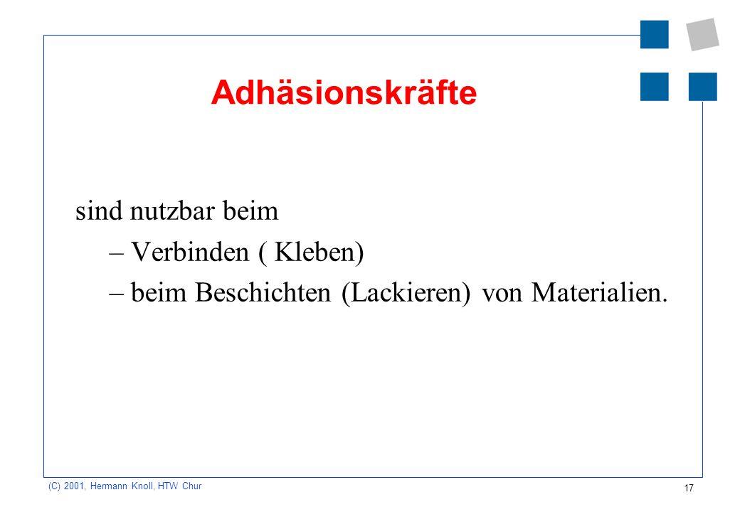 17 (C) 2001, Hermann Knoll, HTW Chur Adhäsionskräfte sind nutzbar beim –Verbinden ( Kleben) –beim Beschichten (Lackieren) von Materialien.